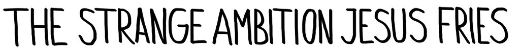 1the strange ambition jesus fries-banner
