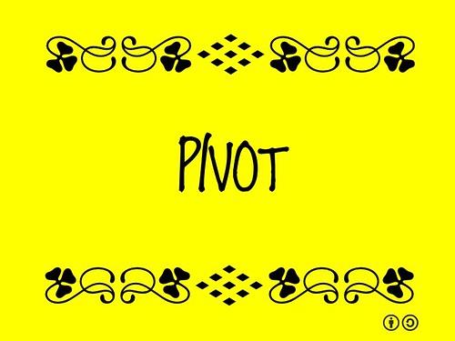 Buzzword Bingo: Pivot = To turn, rotate, revolve