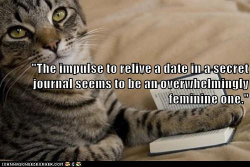 cat holding a book, quote reads The impulse to relive a date in a secret journal seems to be an overwhelmingly feminine one.