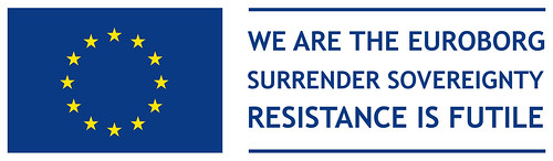 WE ARE THE EUROBORG - SURRENDER YOUR SOVEREIGNTY. RESISTANCE IS FUTILE by Teacher Dude's BBQ