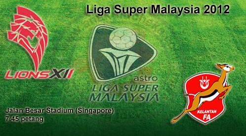 Singapore LIONSXII vs Kelantan   Liga Super Malaysia 2012   Results