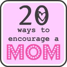 20 ways to encourage a mom