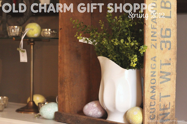 Old Charm Gift Shoppe - Spring 2012