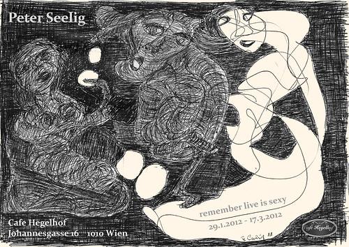 remember life is sexy - 29.1.2012 - 17.3.2012 Cafe Hegelhof, Johannesgasse 16, A-1010 Wien