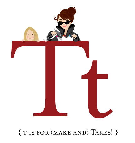 T is for Make and TAKES!