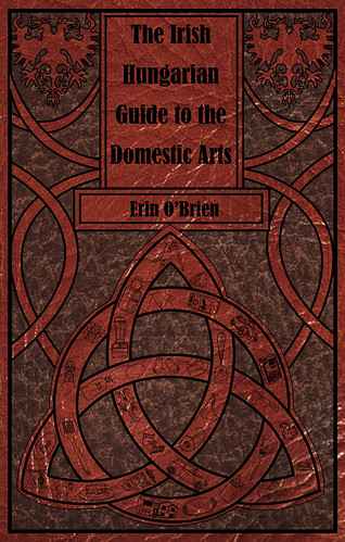 The Irish Hungarian Guide to the Domestic Arts