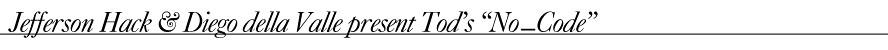 """Jefferson Hack & Diego della Valle present Tod's """"No   Code"""""""