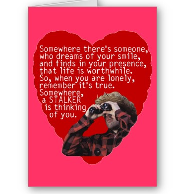 pink card has a photo of a white man with binoculars on the front. Text reads: somewhere there's someone who dreams of your smile, and finds in your presence that life is worthwhile. So when you are lonely remember it's true, somewhere a STALKER is thinking of you