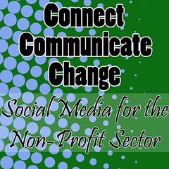Connect Communicate Change: Social Media for the Non-Profit Sector Logo