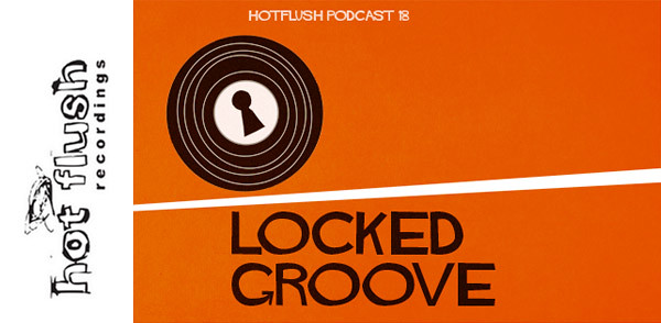 Hotflush Podcast 18 : Locked Groove (Image hosted at FlickR)
