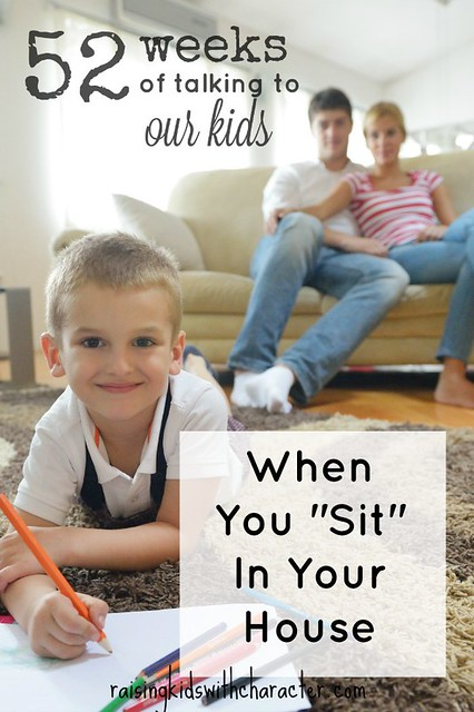 "52 Weeks of Talking to Our Kids: When You ""Sit"" In Your House"