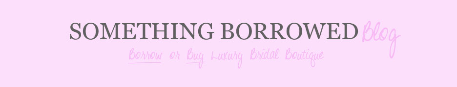 Something Borrowed Bride Blog - Borrow or Buy Luxury Bridal Boutique
