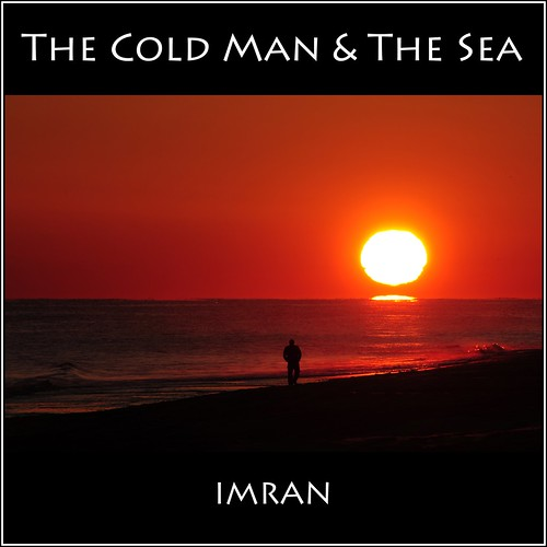 The Cold Man & The Sea - IMRAN™ by ImranAnwar