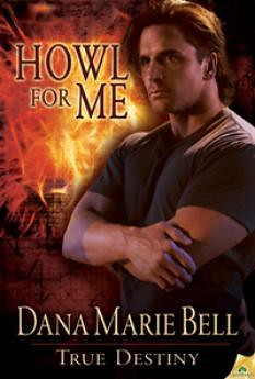March 13th 2012 by Samhain Publishing, Ltd.          Howl For Me (True Destiny #3) by Dana Marie Bell