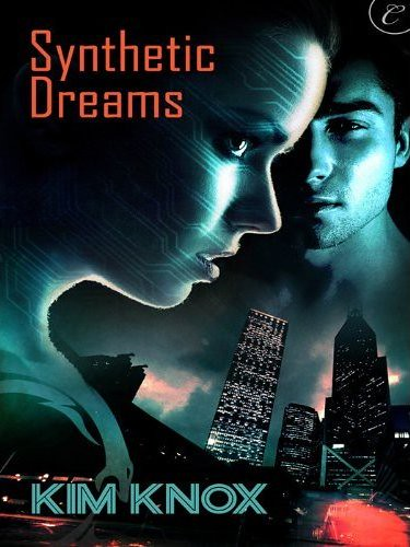 February 27th 2012 by Carina Press                Synthetic Dreams by Kim Knox