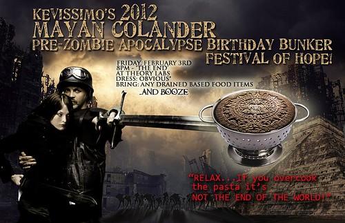 2012 MAYAN COLANDER PRE-ZOMBIE APOCALYPSE BIRTHDAY BUNKER FESTIVAL OF HOPE!