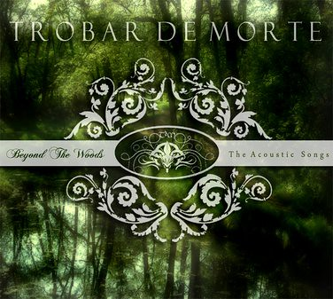 TROBAR DE MORTE: Beyond The Woods-  The Acoustic Songs (In The Morningside Records 2011)
