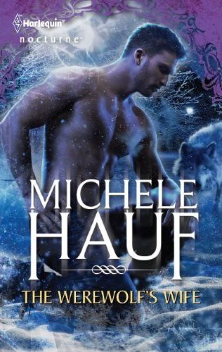 March 20th 2012 by Harlequin                 The Werewolf's Wife (Harlequin Nocturne) by Michele Hauf