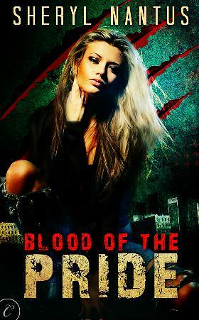 February 13th 2012 by Carina Press                     Blood of the Pride by Sheryl Nantus