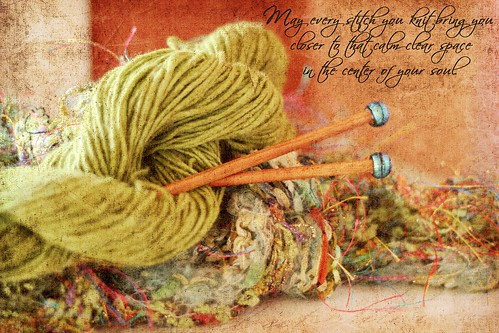 Knitting - May every stitch you knit bring you closer to that calm, clear space in the center of your soul. by jpbeth