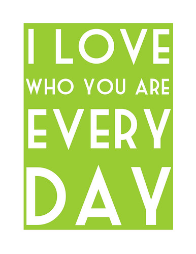 I love who you are every day printable