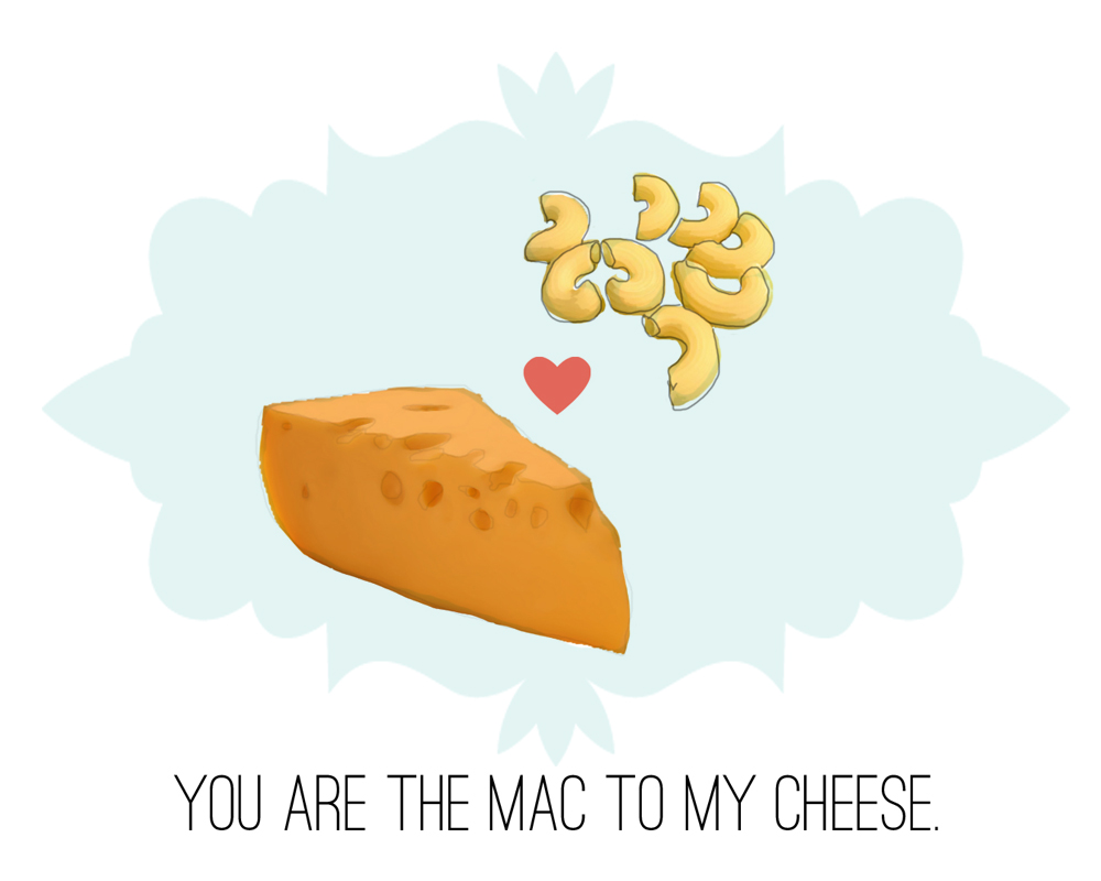 You Are The Mac To My Cheese