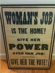 vintage political poster: Women's job is the home! Give her power over her job! Give her the vote!