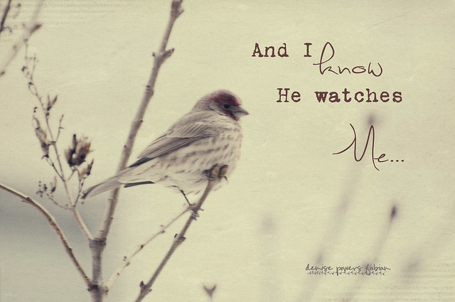 And I know He watches me...
