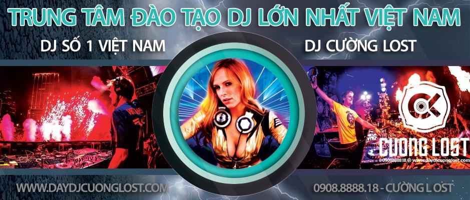 Trung Tâm Dạy Học DJ Số 1 Việt Nam - DJ Số 1 VN DJ Cường Lost