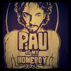 Pau is my homeboy.