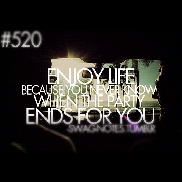 Enjoy Life #quotes #life #meaningful #iphone #cali #party