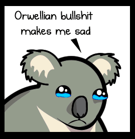 cartoon of a crying koala. text reads Orwellian bullshit makes me sad.