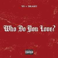 YG – Who Do You Love? feat. Drake