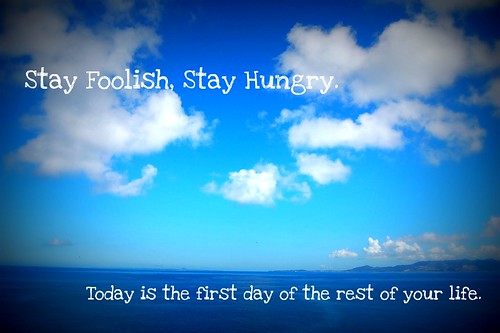 Stay foolish, stay hungry.