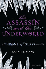 ay 1st 2012 by Bloomsbury USA Children's                      The Assassin and the Underworld (Throne of Glass 0.3) by Sarah J. Maas