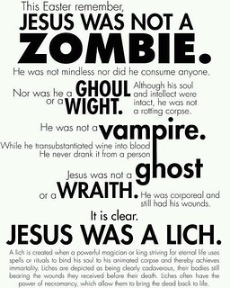 Jesus was NOT a zombie. (He was a lich.)