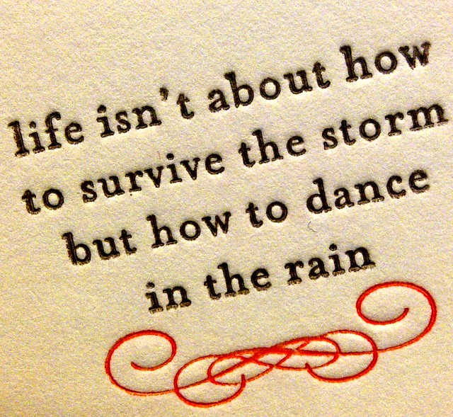 Life Isn't About How To Survive The Storm But How To Dance