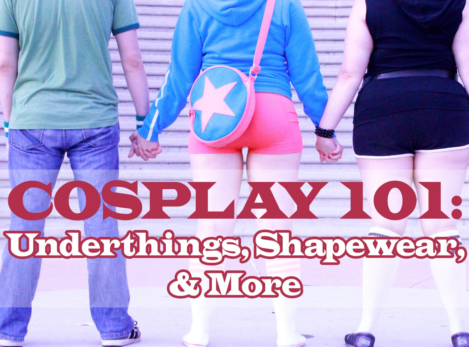 Cosplay 101: Underthings, Shapewear, & More