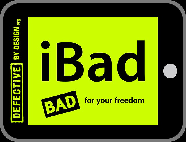 ibad ipad ipod bad for your freedom defective by design flickr photo sharing. Black Bedroom Furniture Sets. Home Design Ideas