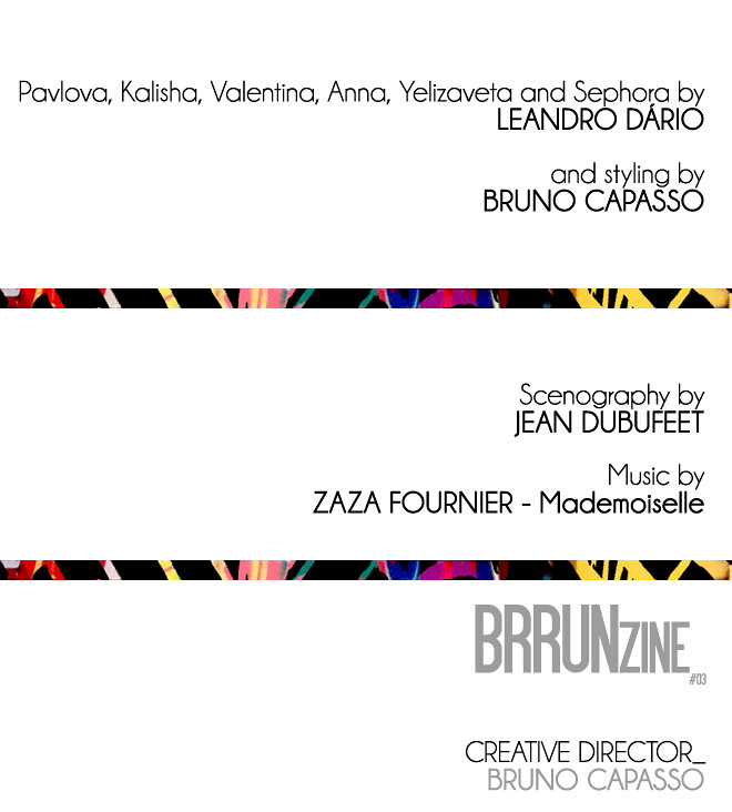 PARIS HAUTE COUTURE printemps-été 2012, BRRUNzine #03 ⎯ Pavlova, Kalisha, Valentina, Anna, Yelizaveta and Sephora by Leandro Dário, styling by Bruno Capasso,  and scenography by Jean Dubuffet, music by Zaza Fournier - Mademoiselle - BRRUNzine #03 - Creative Director: Bruno Capasso