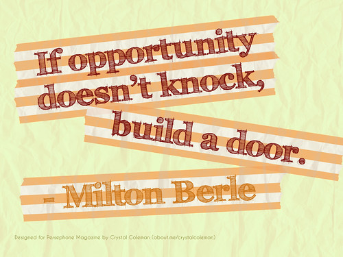 "A text graphic with a quote from Milton Berle: ""If opportunity doesn't knock, build a door."""