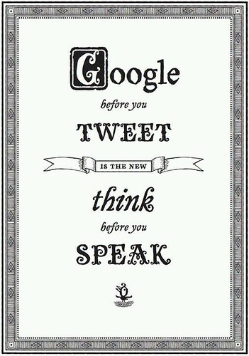 Google before you tweet, is the the new, think before you speak | by Littlemad