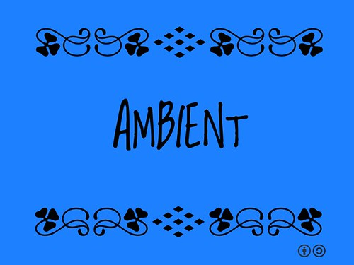Buzzword Bingo: Ambient = Of or relating to the immediate surroundings of something