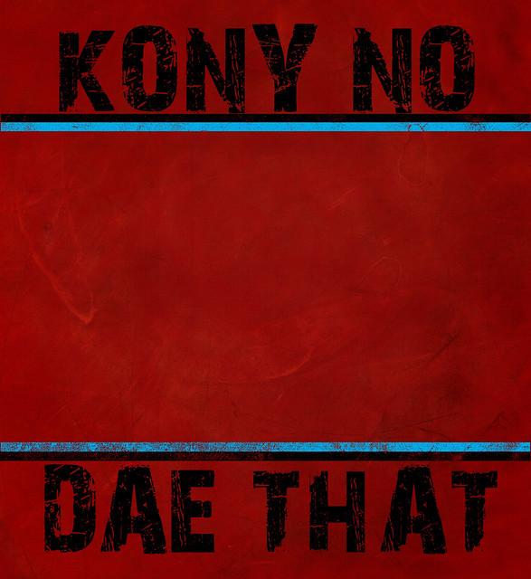 Kony No Dae That   Fli...