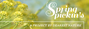 Spring Pickin's | A project by Dearest Nature