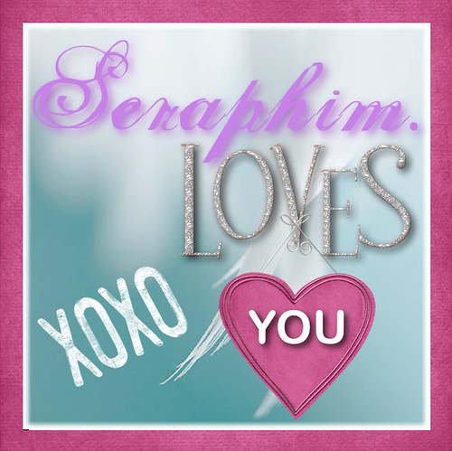 Seraphim Loves You!