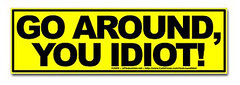 go_around_you_idiot_bumper_sticker