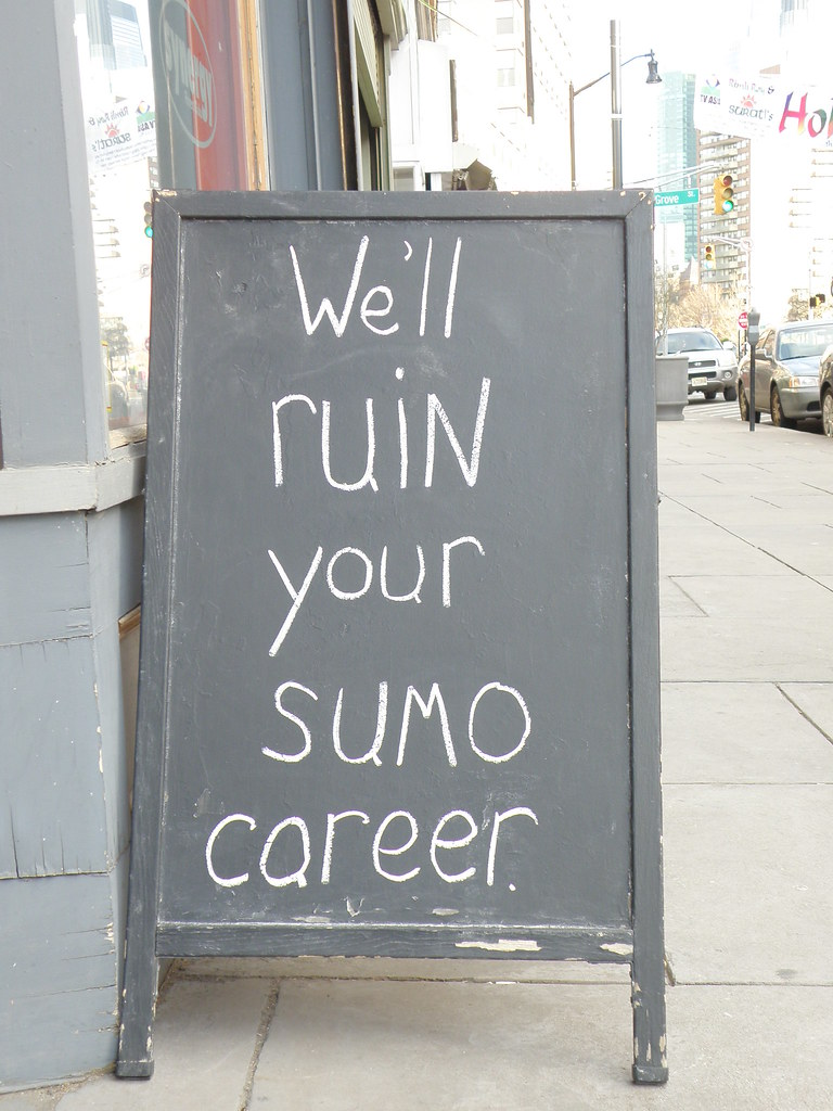 We'll ruin your sumo career.