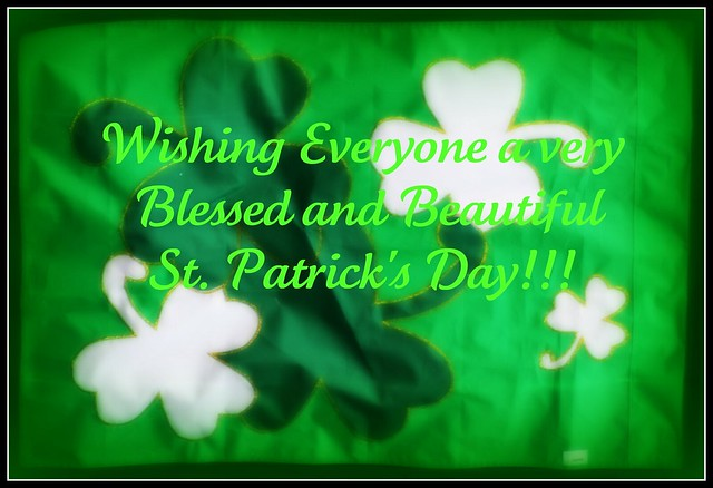 HAVE A BEAUTIFUL SAINNT PADDY DAY  MY FRIEND