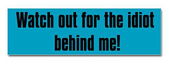 watch_out_for_the_idiot_behind_me_bumper_sticker